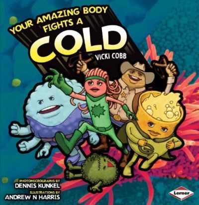 Your Amazing Body Fights a Cold - Vicki Cobb