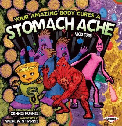 Your Amazing Body Cures a Stomach Ache - Vicki Cobb
