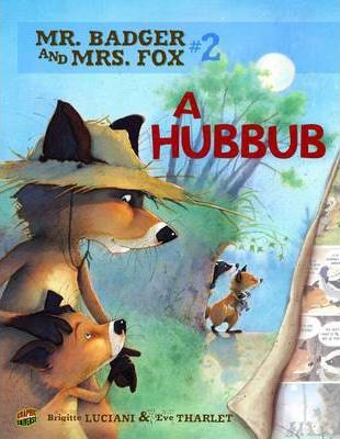 Mr Badger and Mrs Fox Book 2: A Hubbub - Brigitte Luciani