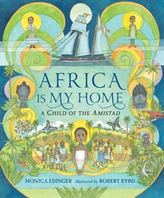 Africa Is My Home: A Child of the Amistad - Monica Edinger