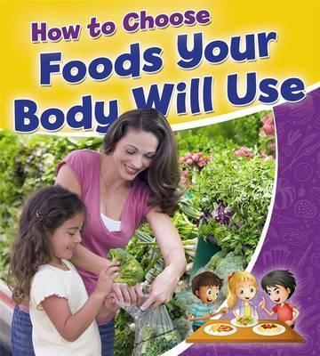 How to Choose Foods Your Body Will Use - Healthy Habits for a Lifetime - Rebecca Sjonger