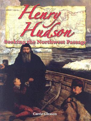Henry Hudson: Seeking the North West Passage - Carrie Gleason