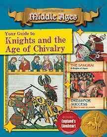 Your Guide to Knights and the Age of Chivalry - Destination: Middle Ages - Cynthia O'Brien