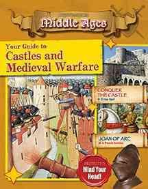 Your Guide to Castles and Medieval Warfare - Destination: Middle Ages - James Bow