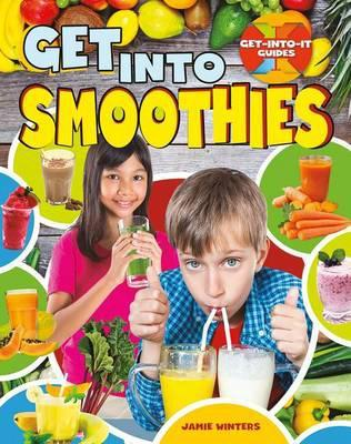 Get into Smoothies - Get-Into-It Guides - Winters Jaime