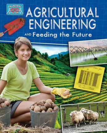 Agricultural Engineering and Feeding the Future - Engineering in Action - Anne Rooney