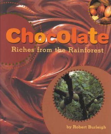 Chocolate: Riches from Rainforest - Robert Burleigh