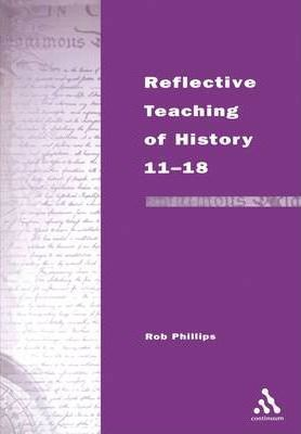 Reflective Teaching of History 11-18: Meeting Standards and Applying Research - Robert Phillips