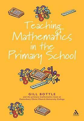 Teaching Mathematics in the primary school - Gill Bottle