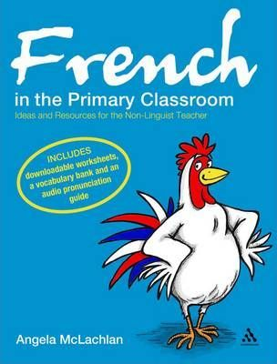 French in the Primary Classroom: Ideas for Busy Teachers - Angela McLachlan