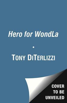 A Hero for WondLa - Tony DiTerlizzi