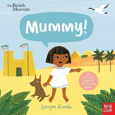 British Museum: Mummy! - Lerryn Korda