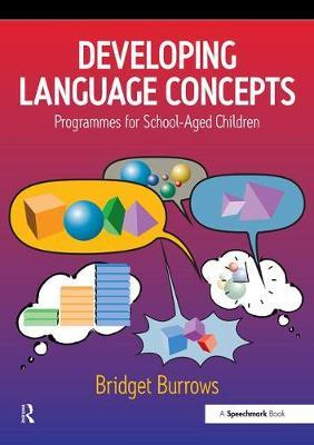 Developing Language Concepts: Programmes for School-Aged Children - Bridget Burrows