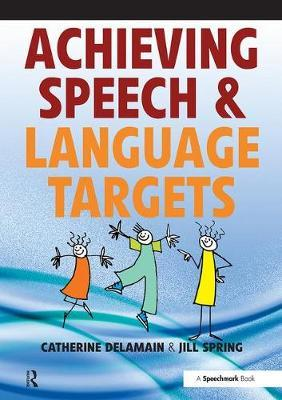 Achieving Speech and Language Targets: A Resource for Individual Education Planning - Catherine Delamain