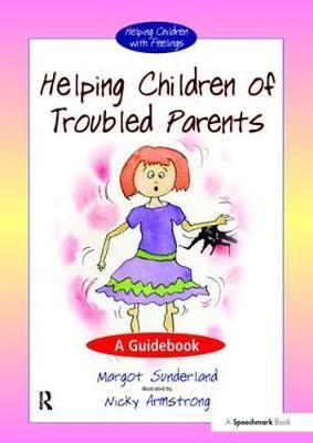 Helping Children of Troubled Parents: A Guidebook - Margot Sunderland
