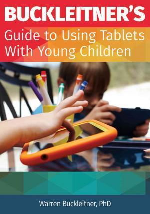 Buckleitner's Guide to Using Tablets with Young Children Buckleitner's Guide to Using Tablets with Young Children - Warren Buckleitner