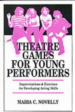 Theatre Games for Young Performers - Maria C. Novelly