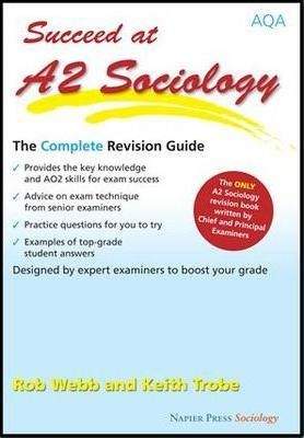 Succeed at A2 Sociology: The Complete Revision Guide for the AQA Specification - Rob Webb