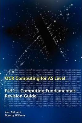 OCR Computing for A Level: F451 - Computing Fundamentals Revision Guide - Alan Milosevic
