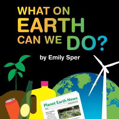 What on Earth Can We Do? - Emily Sper