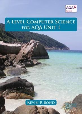 A Level Computer Science for Unit 1 - Kevin Bond