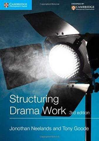 Cambridge International Examinations: Structuring Drama Work: 100 Key Conventions for Theatre and Drama - Jonothan Neelands