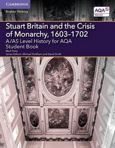 A Level (AS) History AQA: A/AS Level History for AQA Stuart Britain and the Crisis of Monarchy