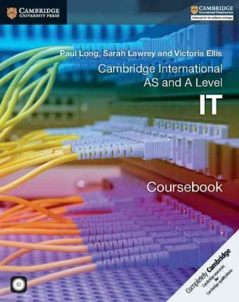 Cambridge International AS and A Level IT Coursebook with CD-ROM - Paul Long
