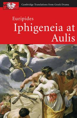 Cambridge Translations from Greek Drama: Euripides: Iphigeneia at Aulis - Holly Eckhardt