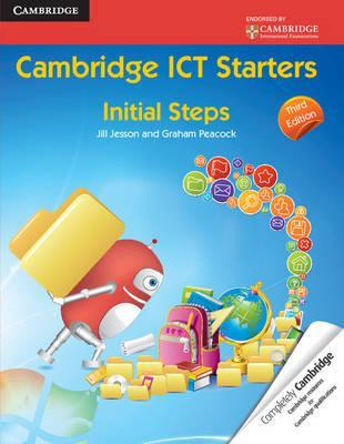 Cambridge International Examinations: Cambridge ICT Starters: Initial Steps - Jill Jesson
