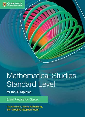 IB Diploma: Mathematical Studies Standard Level for the IB Diploma Exam Preparation Guide - Paul Fannon