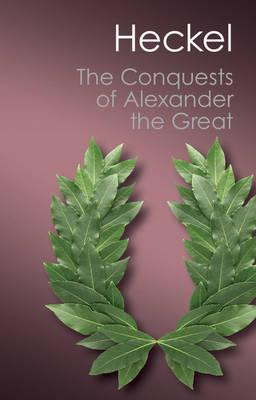 Canto Classics: The Conquests of Alexander the Great - Waldemar Heckel