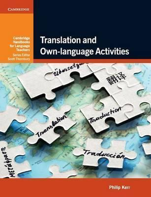 Cambridge Handbooks for Language Teachers: Translation and Own-language Activities - Philip Kerr