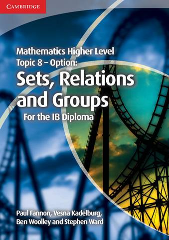 IB Diploma: Mathematics Higher Level for the IB Diploma Option Topic 8 Sets