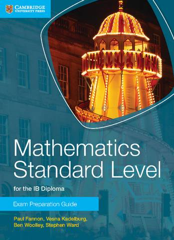 IB Diploma: Mathematics Standard Level for the IB Diploma Exam Preparation Guide - Paul Fannon
