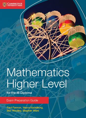 IB Diploma: Mathematics Higher Level for the IB Diploma Exam Preparation Guide - Paul Fannon