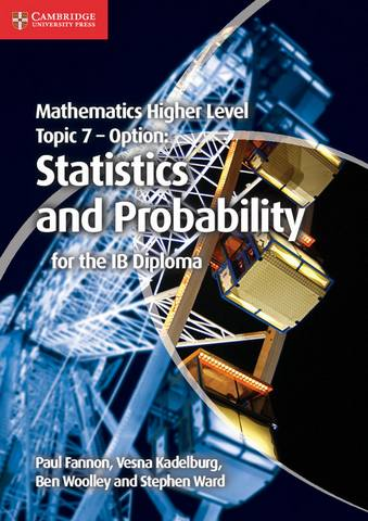 IB Diploma: Mathematics Higher Level for the IB Diploma Option Topic 7 Statistics and Probability - Paul Fannon