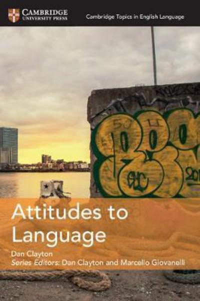 Cambridge Topics in English Language: Attitudes to Language - Dan Clayton
