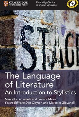 Cambridge Topics in English Language: The Language of Literature  : An Introduction to Stylistics - Marcello Giovanelli