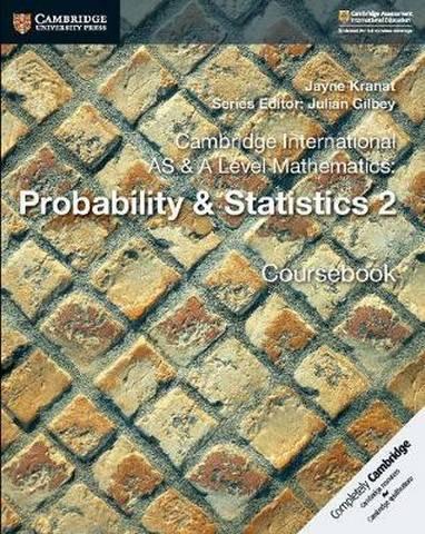 Cambridge International AS & A Level Mathematics: Probability & Statistics 2 Coursebook - Jayne Kranat