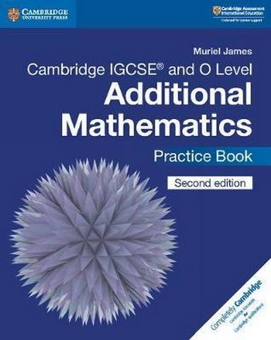 Cambridge International IGCSE: Cambridge IGCSE (R) and O Level Additional Mathematics Practice Book - Muriel James