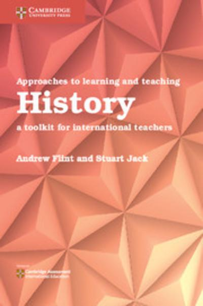 Approaches to Learning and Teaching History: A Toolkit for International Teachers - Andrew Flint