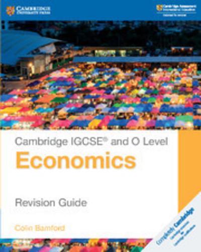 Cambridge International IGCSE: Cambridge IGCSE (R) and O Level Economics Revision Guide - Colin Bamford
