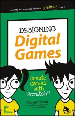 Designing Digital Games: Create Games with Scratch! - Derek Breen