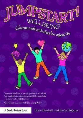 Jumpstart! Wellbeing: Games and activities for ages 7-14 - Steve Bowkett