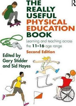 The Really Useful Physical Education Book: Learning and teaching across the 11-16 age range - Gary Stidder