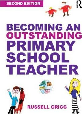 Becoming an Outstanding Primary School Teacher - Russell Grigg