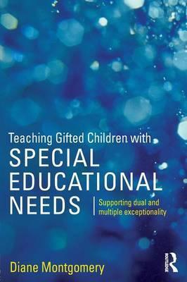 Teaching Gifted Children with Special Educational Needs: Supporting dual and multiple exceptionality - Diane Montgomery