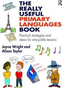 The Really Useful Primary Languages Book: Practical strategies and ideas for enjoyable lessons - Jayne Wright