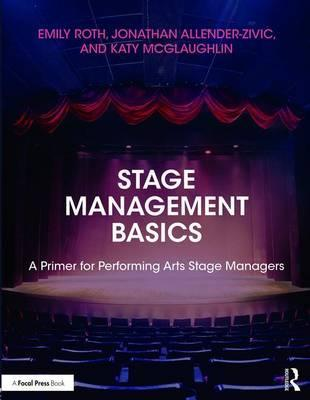 Stage Management Basics: A Primer for Performing Arts Stage Managers - Emily Roth